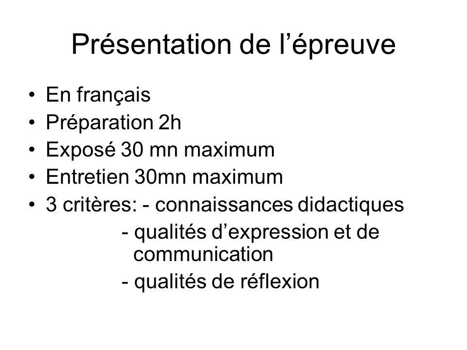 Présentation de lépreuve En français Préparation 2h Exposé 30 mn maximum Entretien 30mn maximum 3 critères: - connaissances didactiques - qualités dex