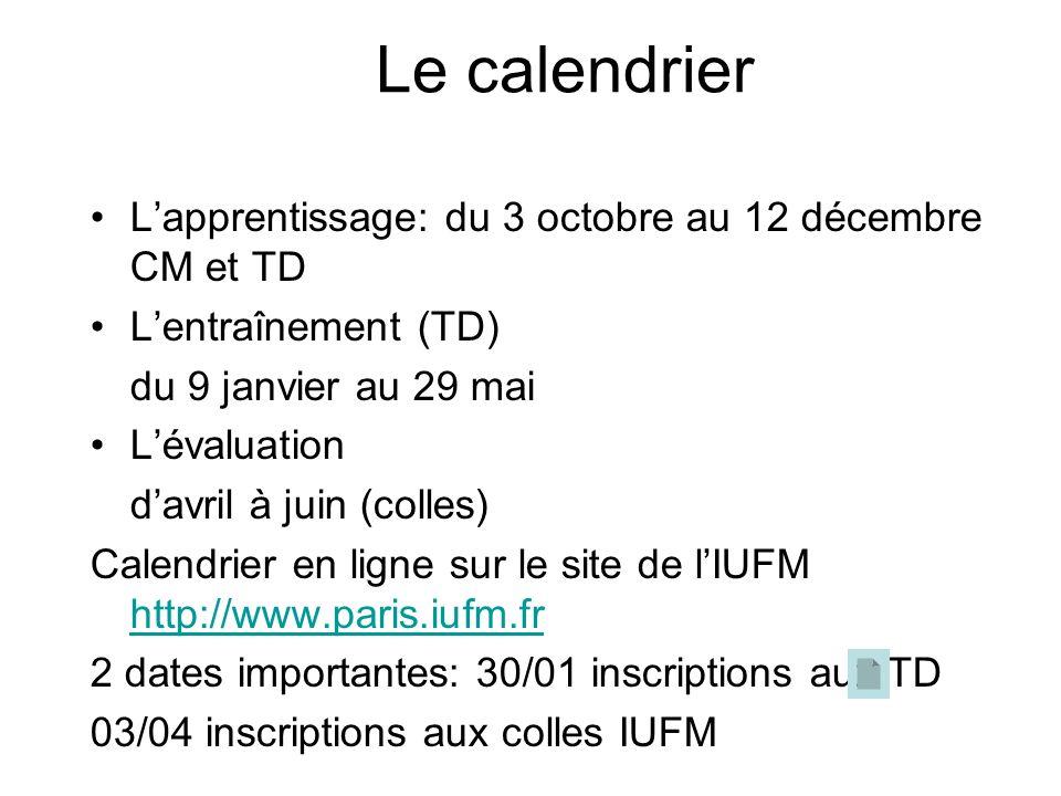 Le calendrier Lapprentissage: du 3 octobre au 12 décembre CM et TD Lentraînement (TD) du 9 janvier au 29 mai Lévaluation davril à juin (colles) Calend