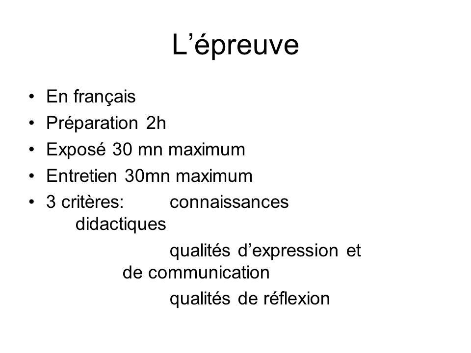 Lépreuve En français Préparation 2h Exposé 30 mn maximum Entretien 30mn maximum 3 critères: connaissances didactiques qualités dexpression et de commu