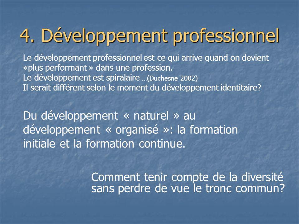 Le développement professionnel est ce qui arrive quand on devient «plus performant » dans une profession. Le développement est spiralaire …(Duchesne 2