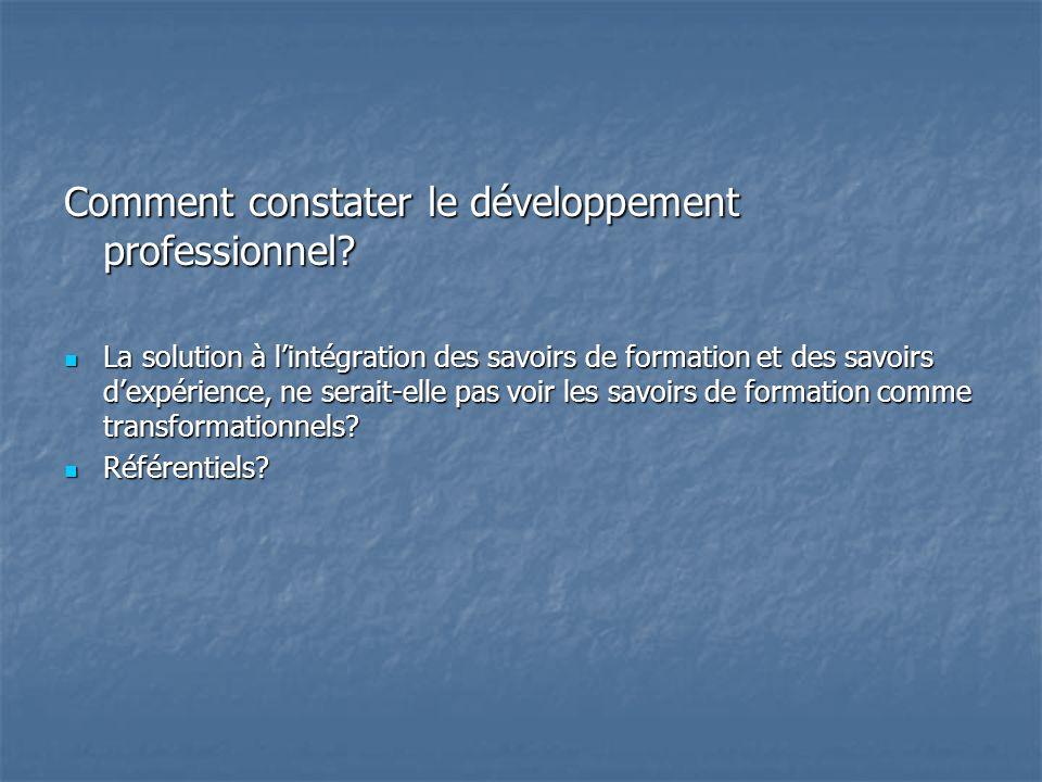 Comment constater le développement professionnel? La solution à lintégration des savoirs de formation et des savoirs dexpérience, ne serait-elle pas v