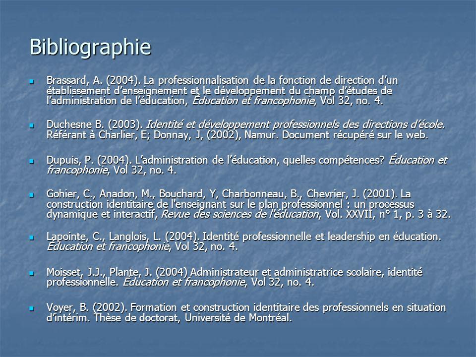Bibliographie Brassard, A. (2004). La professionnalisation de la fonction de direction dun établissement denseignement et le développement du champ dé