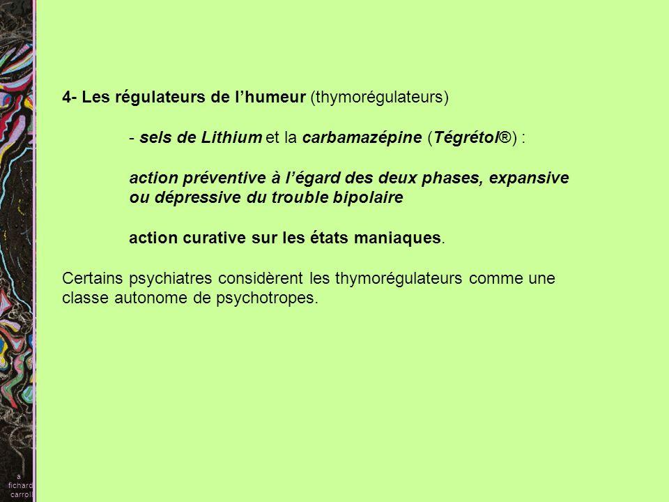 4- Les régulateurs de lhumeur (thymorégulateurs) - sels de Lithium et la carbamazépine (Tégrétol®) : action préventive à légard des deux phases, expan
