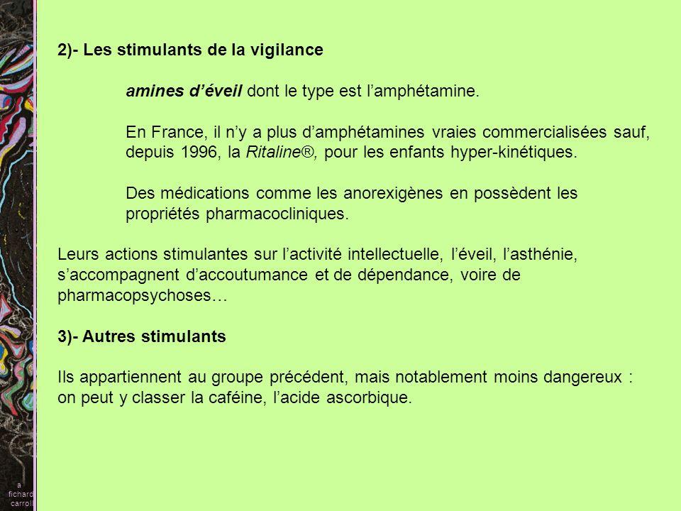2)- Les stimulants de la vigilance amines déveil dont le type est lamphétamine. En France, il ny a plus damphétamines vraies commercialisées sauf, dep