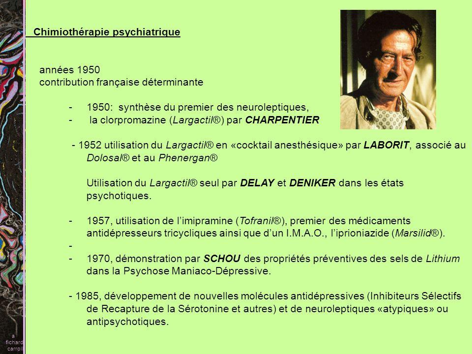 Chimiothérapie psychiatrique -années 1950 -contribution française déterminante -1950: synthèse du premier des neuroleptiques, - la clorpromazine (Larg