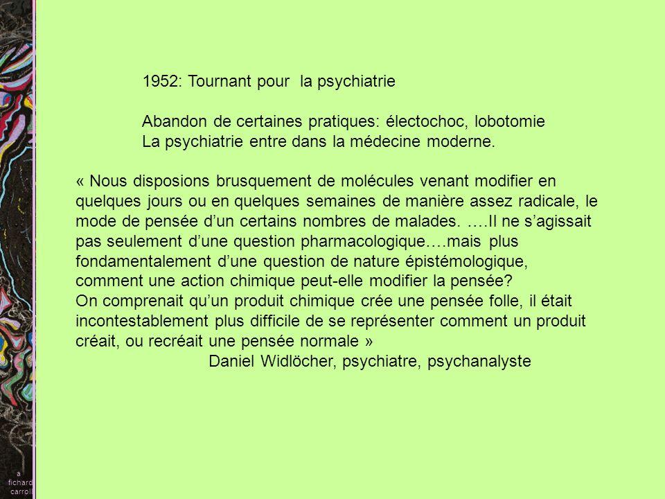 Les psychotropes : substances chimiques dorigine naturelle ou artificielle ayant un tropisme psychologique, cest-à-dire susceptibles de modifier lactivité mentale sans préjuger du type de cette modification (Delay) On distingue a fichard carroll 1)des substances sédatives (ou psycholeptiques) parmi lesquelles se rangent les hypnotiques, neuroleptiques et les anxiolytiques 2) des composés qui élèvent le tonus mental (ou psychoanaleptiques) parmi lesquels on distinguera les stimulants de la vigilance (nooanaleptiques) et les stimulants de lhumeur (thymoanaleptiques antidépresseurs) 3) les perturbateurs de lactivité mentale (psychodysleptiques).