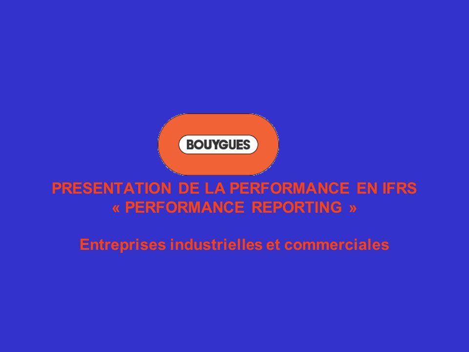 PRESENTATION DE LA PERFORMANCE EN IFRS « PERFORMANCE REPORTING » Entreprises industrielles et commerciales