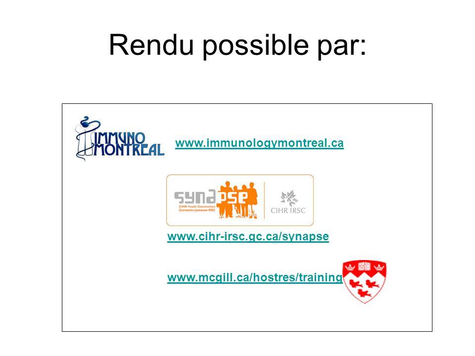 Rendu possible par: www.immunologymontreal.ca www.cihr-irsc.gc.ca/synapse www.mcgill.ca/hostres/training