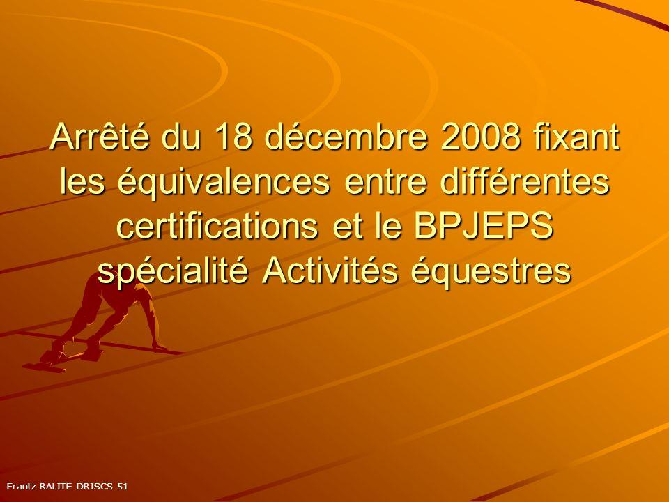 Arrêté du 18 décembre 2008 fixant les équivalences entre différentes certifications et le BPJEPS spécialité Activités équestres Frantz RALITE DRJSCS 5