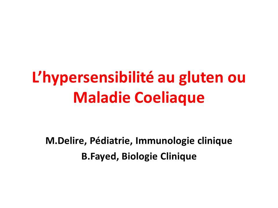 Lhypersensibilité au gluten ou Maladie Coeliaque M.Delire, Pédiatrie, Immunologie clinique B.Fayed, Biologie Clinique
