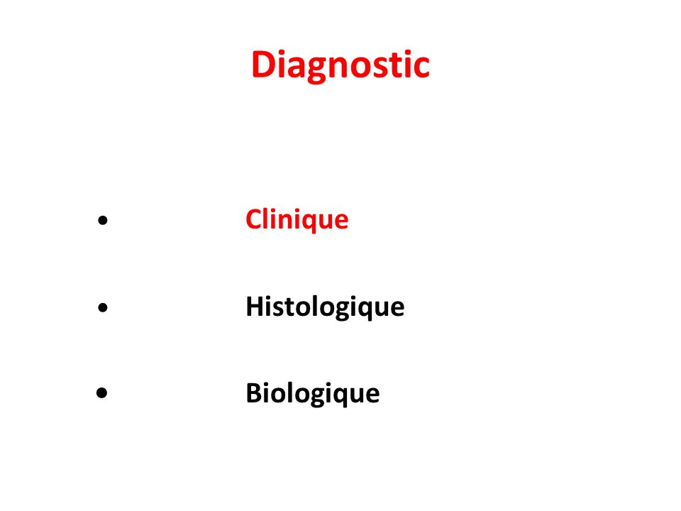 Diagnostic Clinique Histologique Biologique