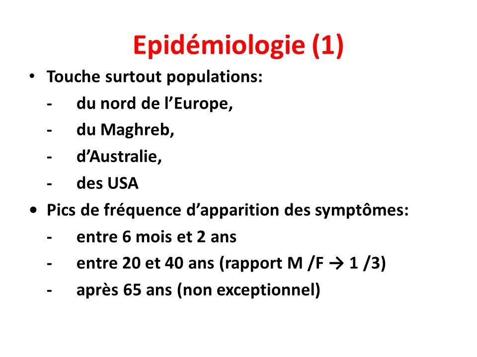 Epidémiologie (1) Touche surtout populations: -du nord de lEurope, -du Maghreb, -dAustralie, -des USA Pics de fréquence dapparition des symptômes: -entre 6 mois et 2 ans -entre 20 et 40 ans (rapport M /F 1 /3) -après 65 ans (non exceptionnel)