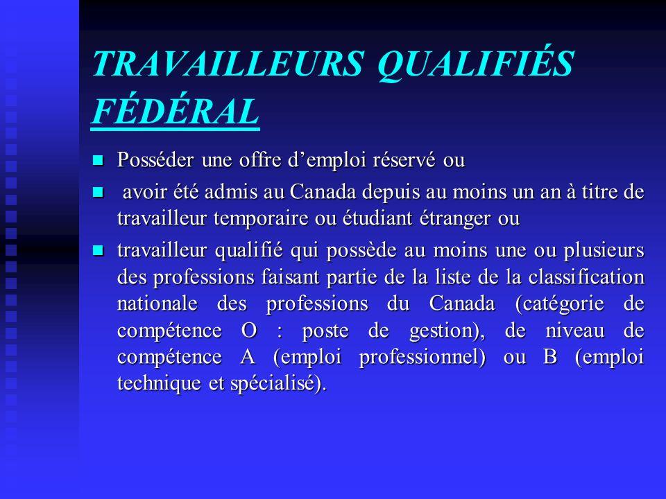 TRAVAILLEURS QUALIFIÉS FÉDÉRAL Posséder une offre demploi réservé ou Posséder une offre demploi réservé ou avoir été admis au Canada depuis au moins u