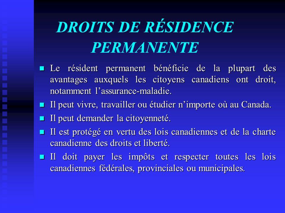 DROITS DE RÉSIDENCE PERMANENTE Le résident permanent bénéficie de la plupart des avantages auxquels les citoyens canadiens ont droit, notamment lassur