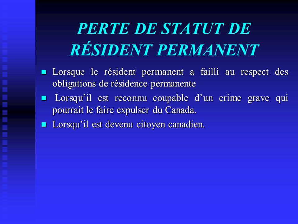 PERTE DE STATUT DE RÉSIDENT PERMANENT Lorsque le résident permanent a failli au respect des obligations de résidence permanente Lorsque le résident pe