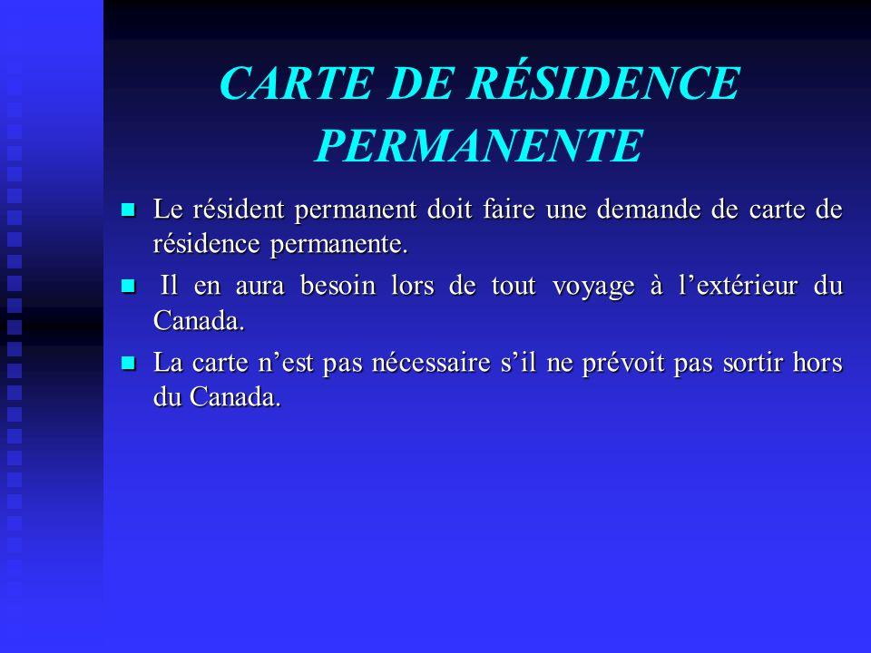 CARTE DE RÉSIDENCE PERMANENTE Le résident permanent doit faire une demande de carte de résidence permanente. Le résident permanent doit faire une dema