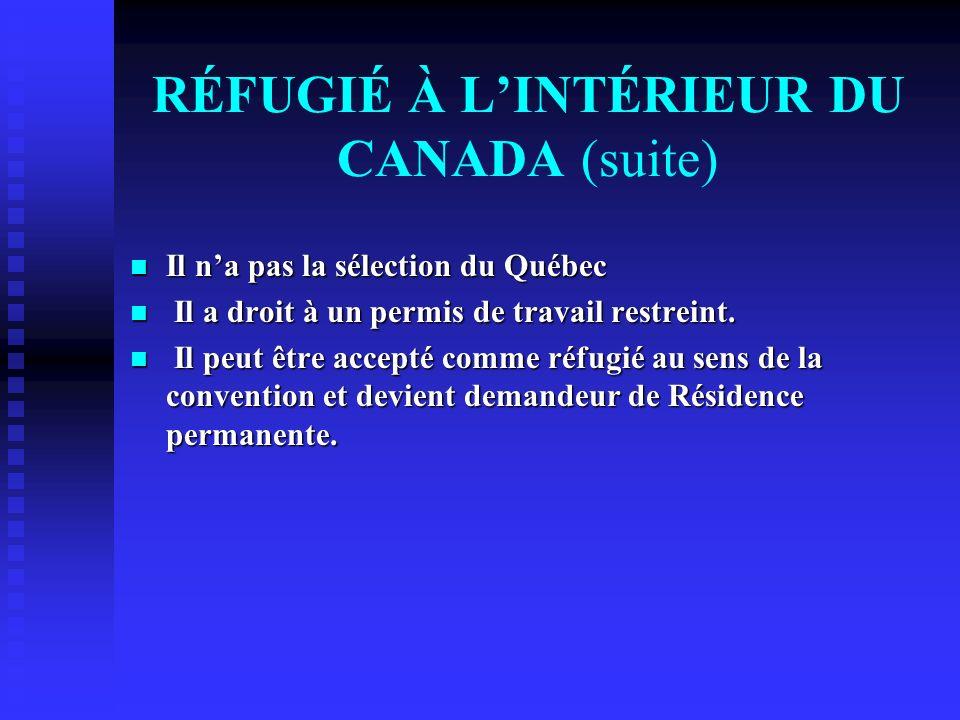 RÉFUGIÉ À LINTÉRIEUR DU CANADA (suite) Il na pas la sélection du Québec Il na pas la sélection du Québec Il a droit à un permis de travail restreint.
