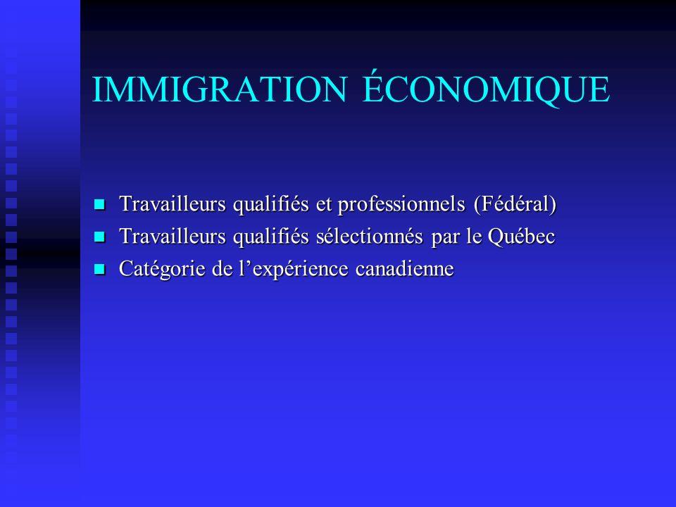 IMMIGRATION ÉCONOMIQUE Travailleurs qualifiés et professionnels (Fédéral) Travailleurs qualifiés et professionnels (Fédéral) Travailleurs qualifiés sé
