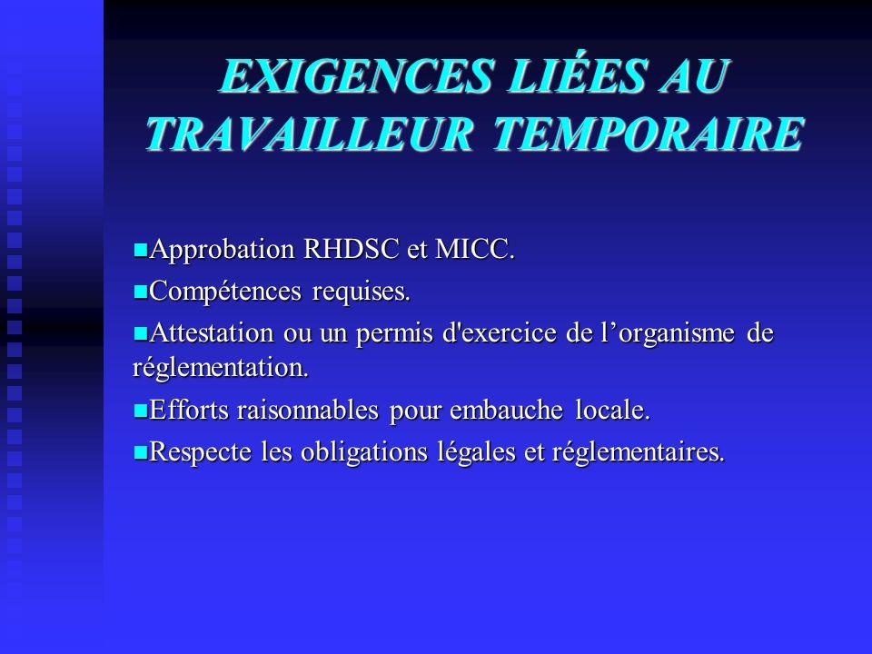 EXIGENCES LIÉES AU TRAVAILLEUR TEMPORAIRE Approbation RHDSC et MICC. Approbation RHDSC et MICC. Compétences requises. Compétences requises. Attestatio