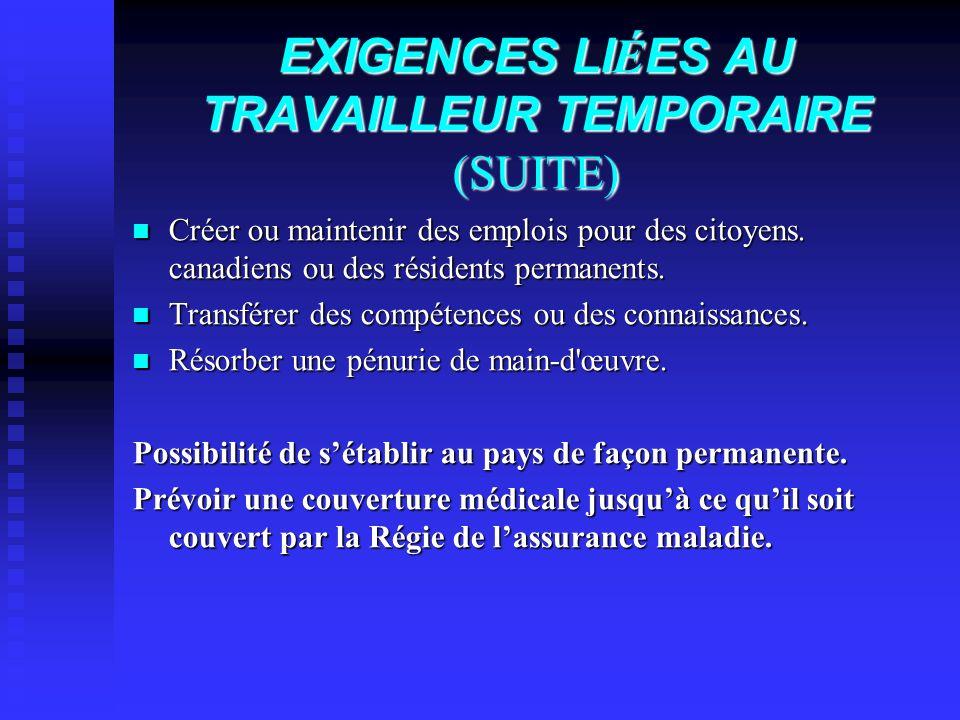 EXIGENCES LI É ES AU TRAVAILLEUR TEMPORAIRE (SUITE) Créer ou maintenir des emplois pour des citoyens. canadiens ou des résidents permanents. Créer ou
