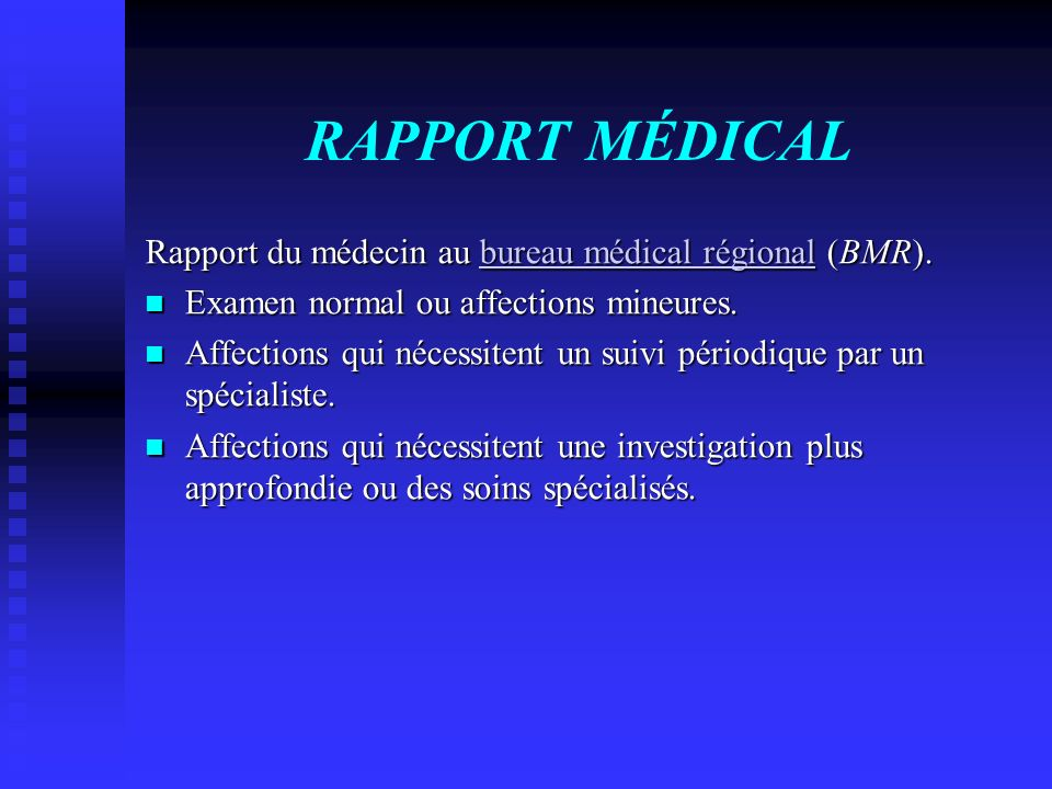 RAPPORT MÉDICAL Rapport du médecin au bureau médical régional (BMR). bureau médical régionalbureau médical régional Examen normal ou affections mineur