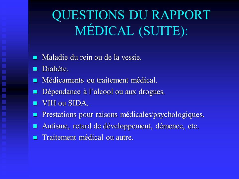 QUESTIONS DU RAPPORT MÉDICAL (SUITE): Maladie du rein ou de la vessie. Maladie du rein ou de la vessie. Diabète. Diabète. Médicaments ou traitement mé