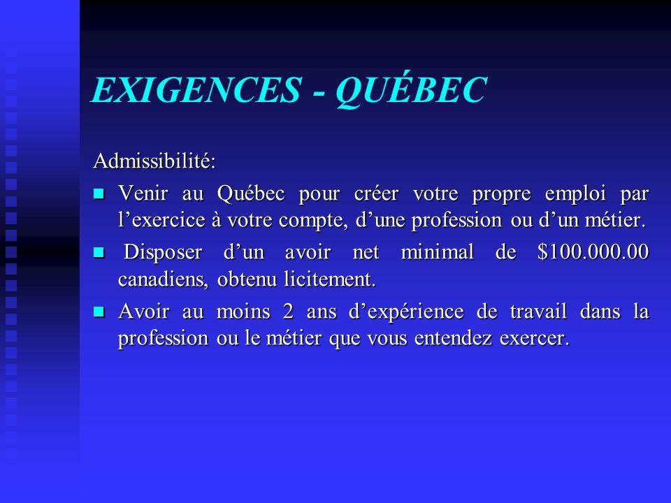 EXIGENCES - QUÉBEC Admissibilité: Venir au Québec pour créer votre propre emploi par lexercice à votre compte, dune profession ou dun métier. Venir au