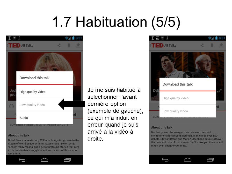 1.7 Habituation (5/5) Je me suis habitué à sélectionner lavant dernière option (exemple de gauche), ce qui ma induit en erreur quand je suis arrivé à la vidéo à droite.
