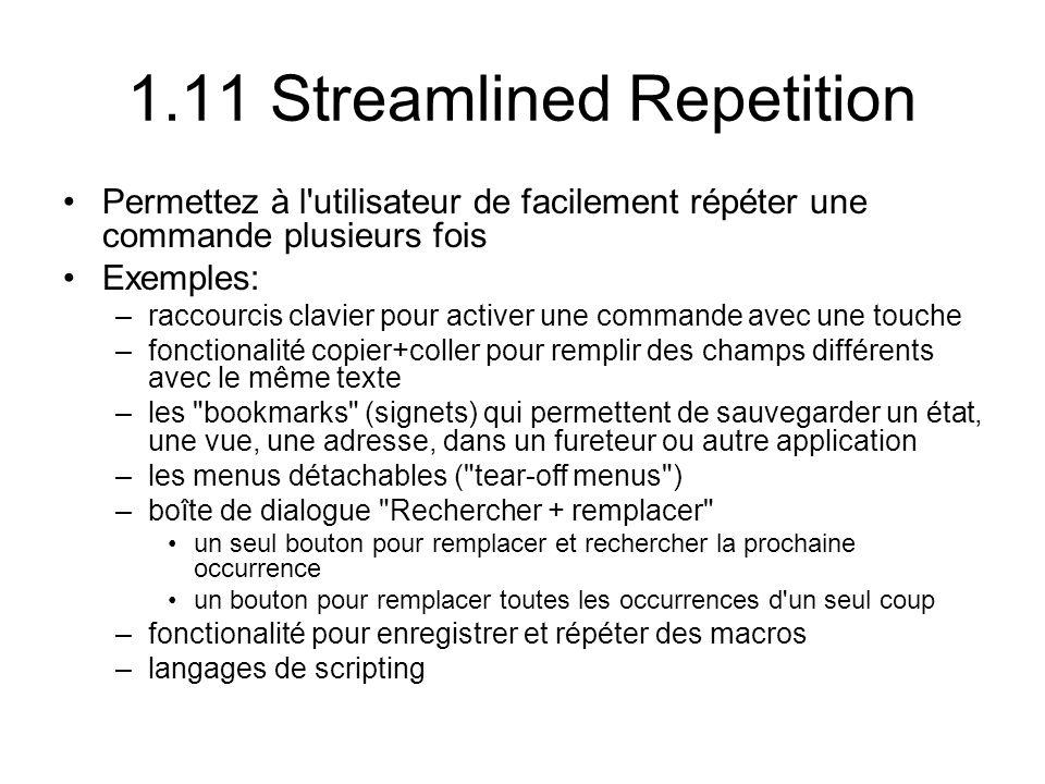 1.11 Streamlined Repetition Permettez à l'utilisateur de facilement répéter une commande plusieurs fois Exemples: –raccourcis clavier pour activer une