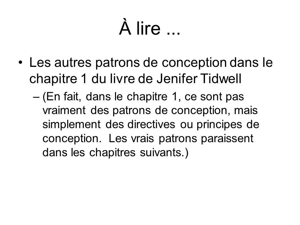 À lire... Les autres patrons de conception dans le chapitre 1 du livre de Jenifer Tidwell –(En fait, dans le chapitre 1, ce sont pas vraiment des patr