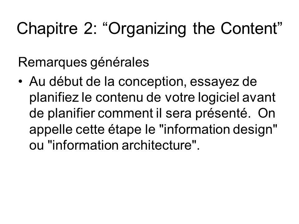 Chapitre 2: Organizing the Content Remarques générales Au début de la conception, essayez de planifiez le contenu de votre logiciel avant de planifier comment il sera présenté.