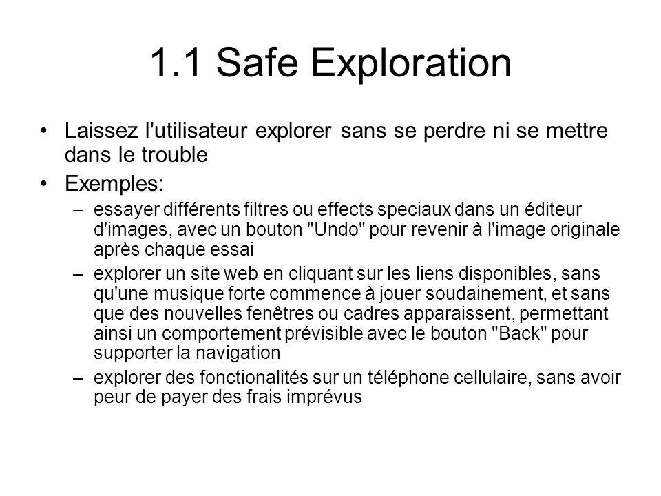 1.1 Safe Exploration Laissez l'utilisateur explorer sans se perdre ni se mettre dans le trouble Exemples: –essayer différents filtres ou effects speci