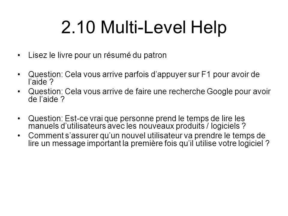 2.10 Multi-Level Help Lisez le livre pour un résumé du patron Question: Cela vous arrive parfois dappuyer sur F1 pour avoir de laide ? Question: Cela