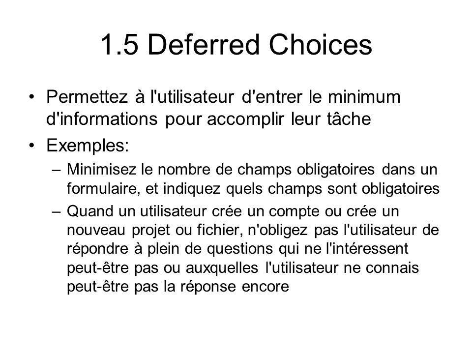 1.5 Deferred Choices Permettez à l'utilisateur d'entrer le minimum d'informations pour accomplir leur tâche Exemples: –Minimisez le nombre de champs o