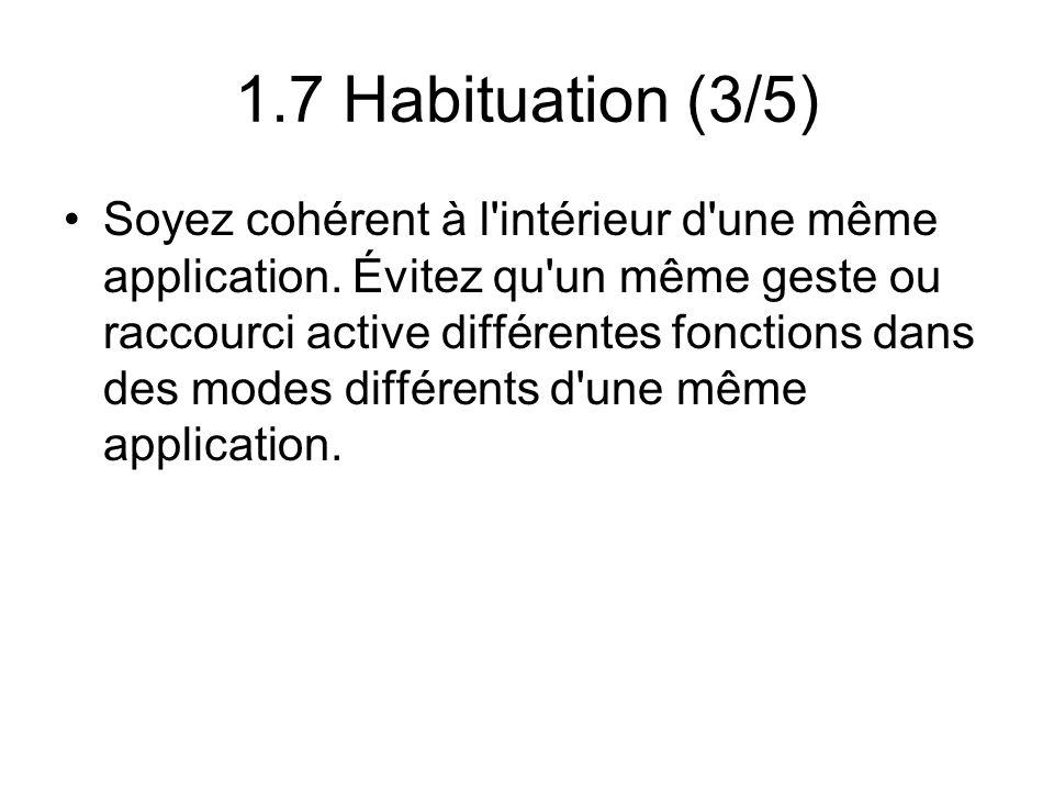 1.7 Habituation (3/5) Soyez cohérent à l'intérieur d'une même application. Évitez qu'un même geste ou raccourci active différentes fonctions dans des