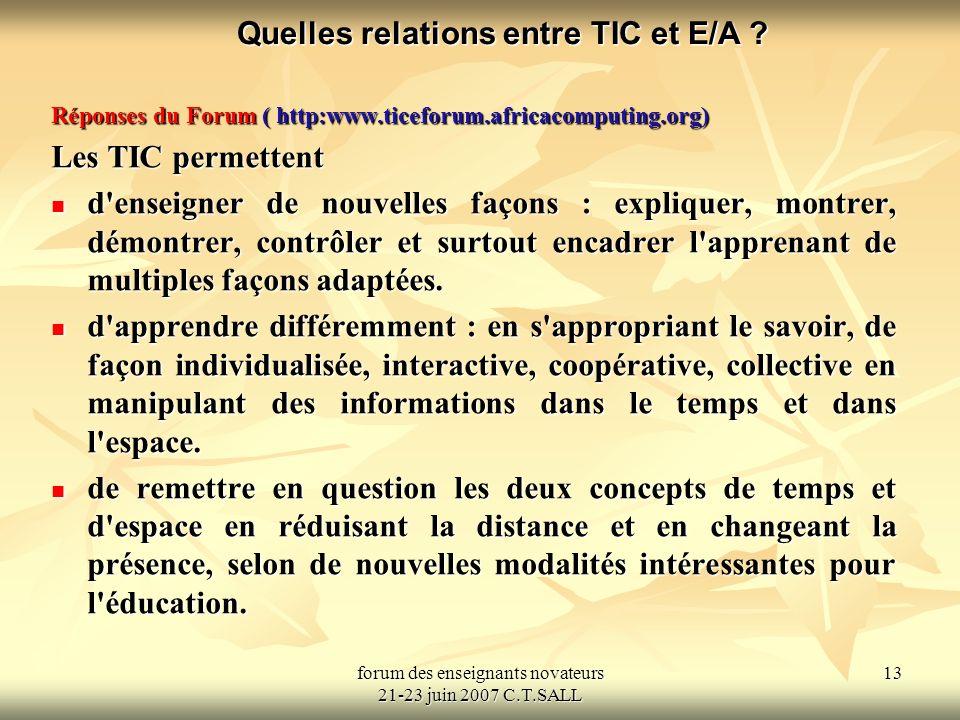forum des enseignants novateurs 21-23 juin 2007 C.T.SALL 13 Quelles relations entre TIC et E/A .