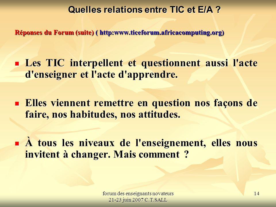 forum des enseignants novateurs 21-23 juin 2007 C.T.SALL 15 Quelles relations entre TIC et E/A .
