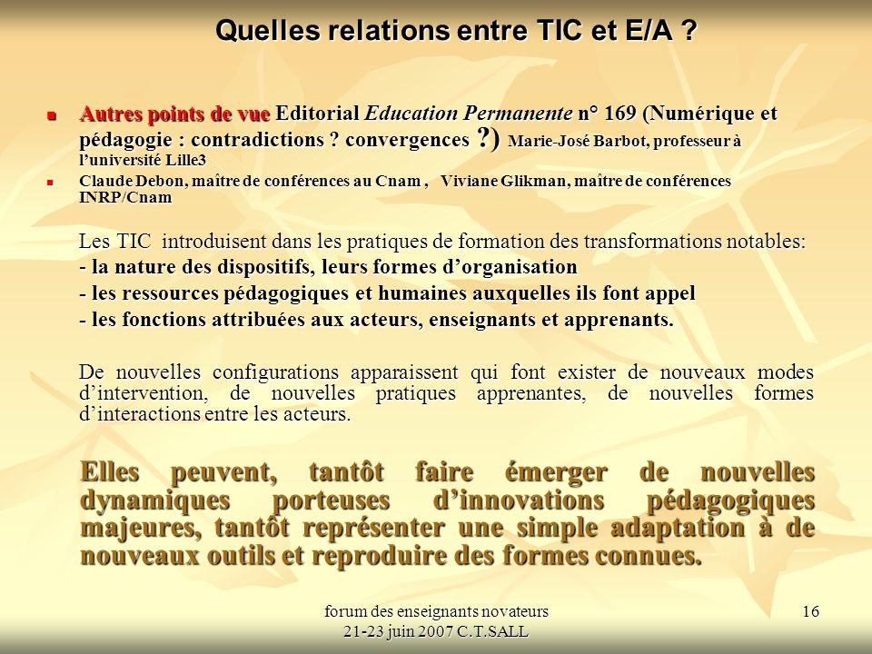 forum des enseignants novateurs 21-23 juin 2007 C.T.SALL 16 Quelles relations entre TIC et E/A .