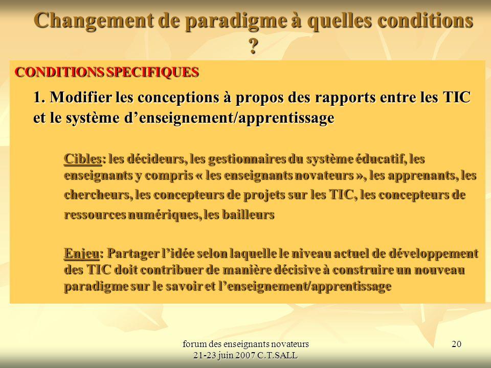 forum des enseignants novateurs 21-23 juin 2007 C.T.SALL 20 Changement de paradigme à quelles conditions .