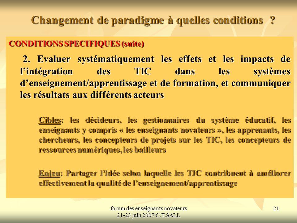 forum des enseignants novateurs 21-23 juin 2007 C.T.SALL 22 Changement de paradigme à quelles conditions .
