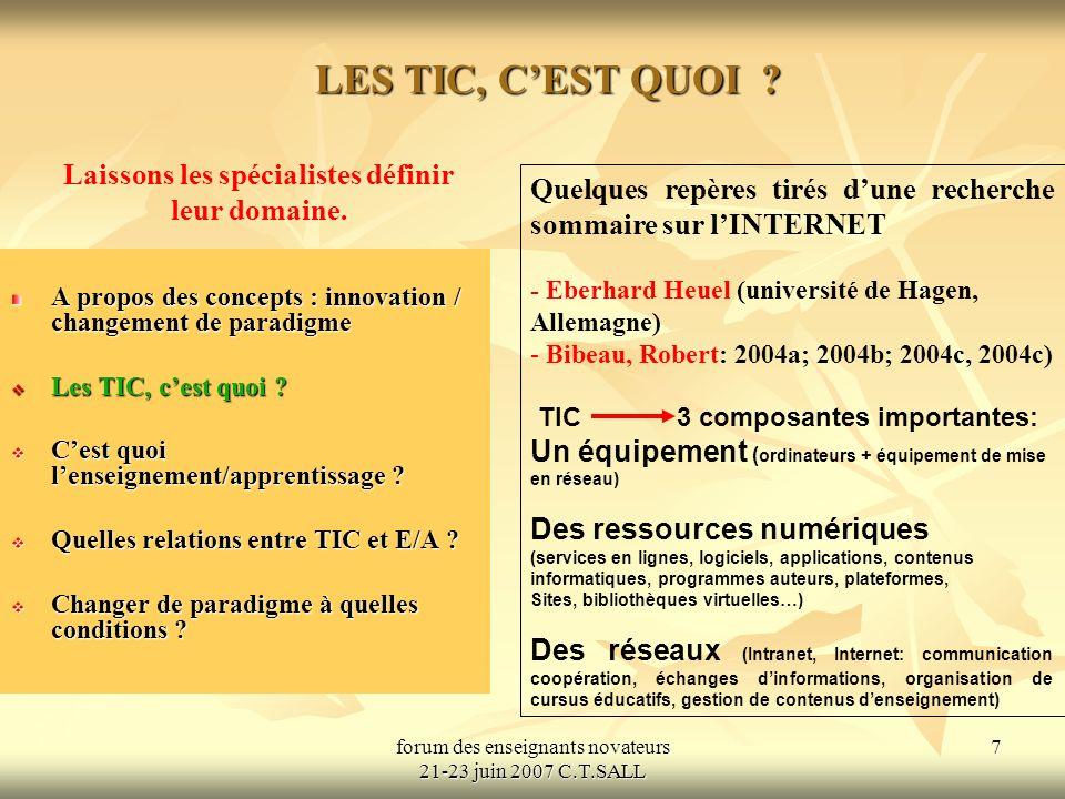 forum des enseignants novateurs 21-23 juin 2007 C.T.SALL 7 LES TIC, CEST QUOI .