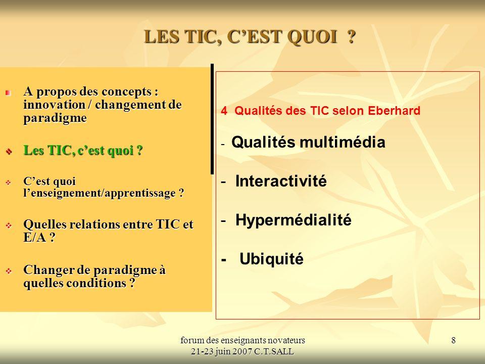 forum des enseignants novateurs 21-23 juin 2007 C.T.SALL 8 LES TIC, CEST QUOI .