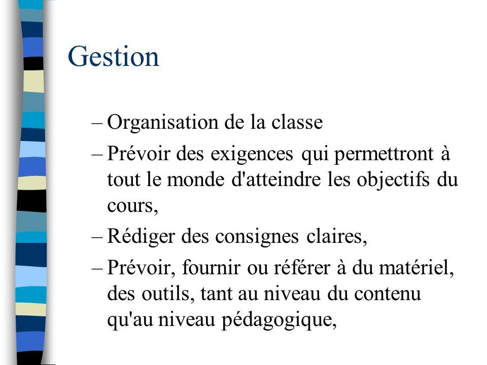 Gestion –Organisation de la classe –Prévoir des exigences qui permettront à tout le monde d'atteindre les objectifs du cours, –Rédiger des consignes c
