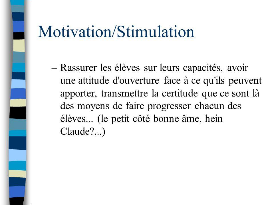 Motivation/Stimulation –Rassurer les élèves sur leurs capacités, avoir une attitude d'ouverture face à ce qu'ils peuvent apporter, transmettre la cert