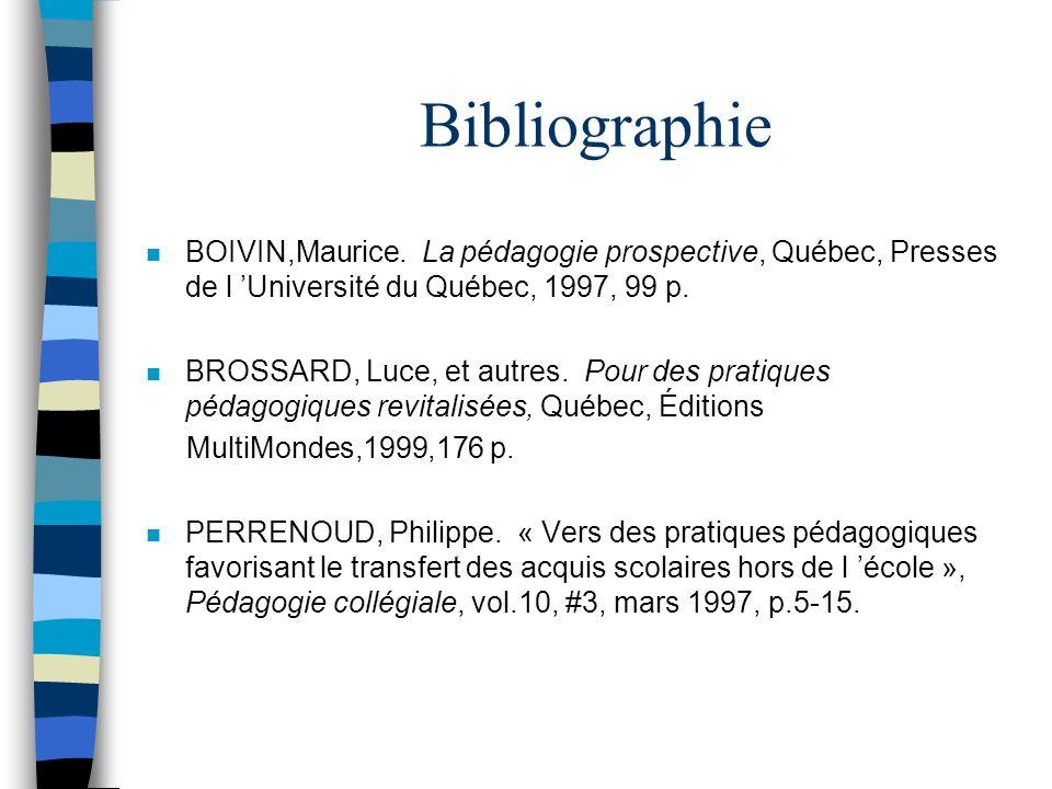 Bibliographie n BOIVIN,Maurice. La pédagogie prospective, Québec, Presses de l Université du Québec, 1997, 99 p. n BROSSARD, Luce, et autres. Pour des