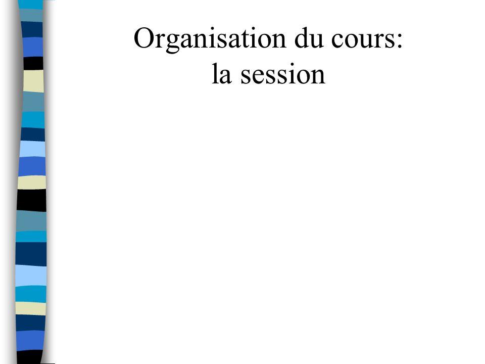 Organisation du cours: la session