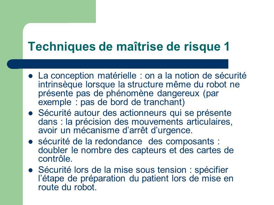 Techniques de maîtrise de risque 1 La conception matérielle : on a la notion de sécurité intrinsèque lorsque la structure même du robot ne présente pa