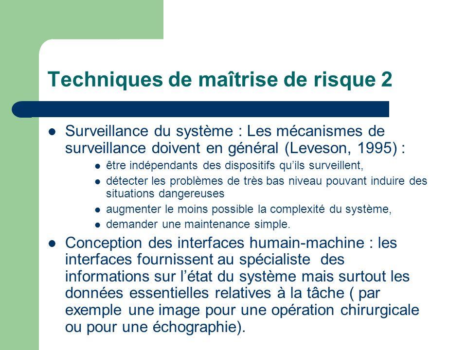 Techniques de maîtrise de risque 2 Surveillance du système : Les mécanismes de surveillance doivent en général (Leveson, 1995) : être indépendants des
