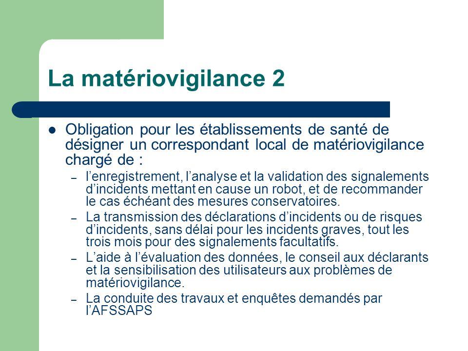 La matériovigilance 2 Obligation pour les établissements de santé de désigner un correspondant local de matériovigilance chargé de : – lenregistrement
