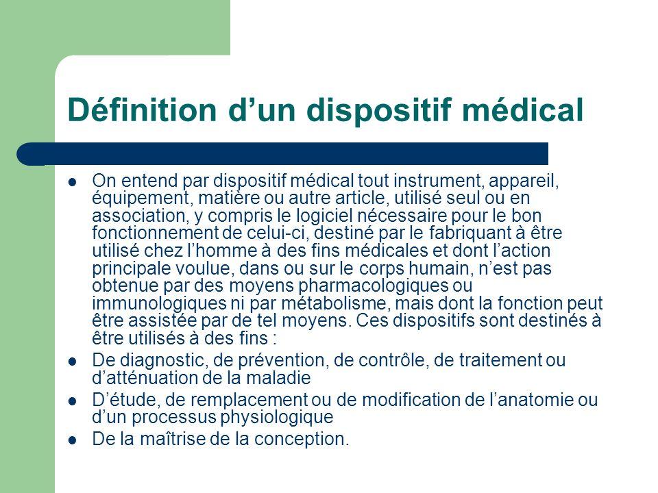 Définition dun dispositif médical On entend par dispositif médical tout instrument, appareil, équipement, matière ou autre article, utilisé seul ou en